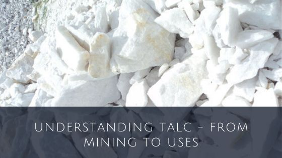 Understanding Talc – From Mining to Uses